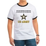 My Daughter is serving - Army Ringer T
