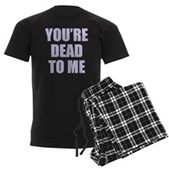 You're Dead to Me Men's Dark Pajamas
