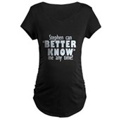 Stephen Can Better Know Me Maternity Dark T-Shirt