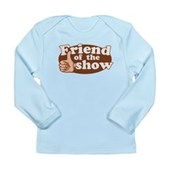 Friend of the Show Long Sleeve Infant T-Shirt