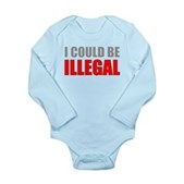 I Could Be Illegal Long Sleeve Infant Bodysuit