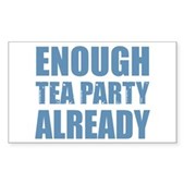 Enough Tea Party Already Sticker (Rectangle)