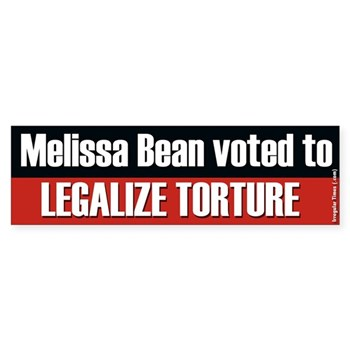 Melissa Bean voted to Legalize Torture!  Ask her why.  (Anti-Torture, Anti-Bean Bumper Sticker)