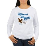 That Squirrel Can Waterski Women's Long Sleeve T-S