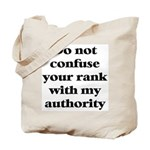 Do not confuse your rank with my authority Tote Ba