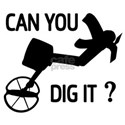 Can you dig it ? T-Shirt