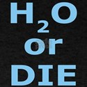 H2O or Die T-Shirt