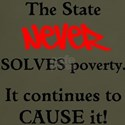 The State Causes Poverty T-Shirt