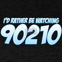 I'd Rather Be Watching 90210 T-Shirt