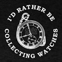 I'D RATHER BE COLLECTING WATCHES T-Shirt