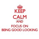 Keep Calm and focus on Being Good Looking T-Shirt