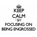 Keep Calm by focusing on BEING ENGROSSED T-Shirt