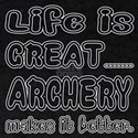 Life is Great... Archery makes it bet T-Shirt