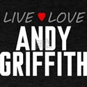 Live Love Andy Griffith T-Shirt