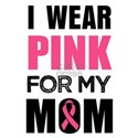 I wear Pink for my Mom Breast Cancer aware T-Shirt
