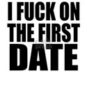 I Fuck On The First Date White T-Shirt