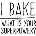 I bake what is your superpower? T-Shirt