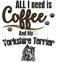 All I need is Coffee and my Yorshire Terri T-Shirt