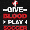 Give Blood and Play Soccer T-Shirt