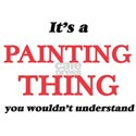 It's a Painting thing, you wouldn' T-Shirt