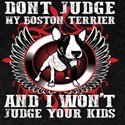 Don't Judge My Boston Terrier T-Shirt