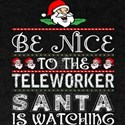 Be Nice To The Teleworker Santa Is Watchin T-Shirt