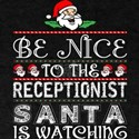 Be Nice To The Receptionist Santa Is Watch T-Shirt