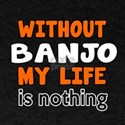 Without Banjo My Life Is Nothing T-Shirt
