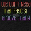Fascist Groove Thang (dark tshirts) T-Shirt