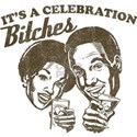 It's A Celebration Bitches Shirt