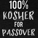 100% Kosher for Passover - Funny Passover T-Shirt
