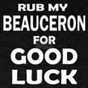 Rub My Beauceron Dog For Good Luck T-Shirt