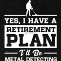 metal detecting retirement plan T-Shirt