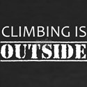 Climbing Is Outside T-Shirt