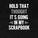 Scrapbooker Hold That Thought! Going in My T-Shirt