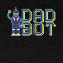 Dad Bot Cute Robot Droid Bad Bot Robotics T-Shirt