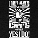 I Don't Always Stop and Look At Cats O T-Shirt