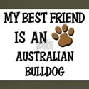 My best friend is an AUSTRALIAN BULLDOG T-Shirt