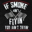If Smoke Ain't Flyin' You Ain' T-Shirt