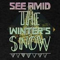 See Amid The Winter's Snow T-Shirt
