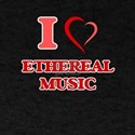 I Love ETHEREAL MUSIC T-Shirt