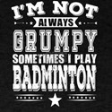 Grumpy Badminton Player Cool Gift T-Shirt