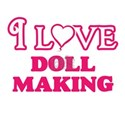 I Love Doll Making T-Shirt