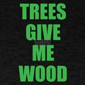 TREES GIVE ME WOOD T-Shirt