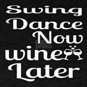 Swing Dance Now Wine Later T-Shirt