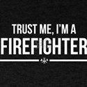 Trust Me, I'm a Firefighter T-Shirts