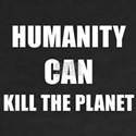 HUMANITY CAN KILL THE PLANET T-Shirt